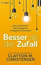 """Besser als der Zufall: """"Jobs to Be Done"""" – die Strategie für erfolgreiche Innovation (German Edition)"""