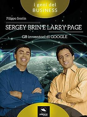 Sergey Brin e Larry Page. Gli inventori di Google (Italian Edition)