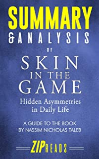 Summary & Analysis of Skin in the Game: Hidden Asymmetries in Daily Life - A Guide to the Book by Nassim Nicholas Taleb