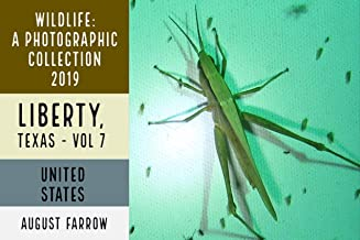 Wildlife: 3 Days in Liberty, Texas - 2019: A Photographic Collection, Vol. 7 (Wildlife: Liberty, Texas)