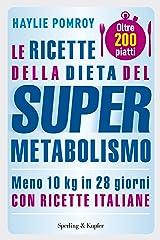 Le ricette della dieta del Supermetabolismo: 200 piatti per perdere 10 Kg in 28 giorni Formato Kindle