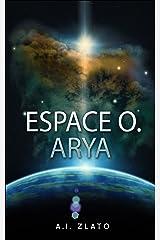 Espace O. Arya: Une histoire de science fiction Format Kindle