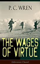 The Wages of Virtue (Adventure Classic): From the Author of Beau Geste, Stories of the Foreign Legion, Cupid in Africa, Stepsons of France, Snake and Sword, Port o' Missing Men & The Young Stagers