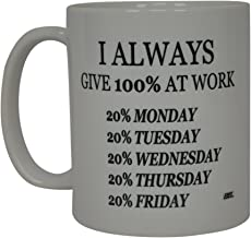 Funny Coffee Mug I Always Give 100% At Work Sarcastic Novelty Cup Joke Gift For Men Women Office Work Employee Boss Coworkers