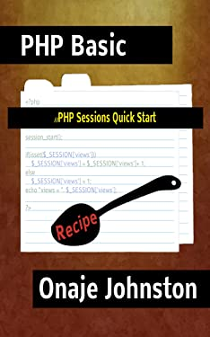 PHP Sessions Quick Start (PHP Basic Recipe Book 4)