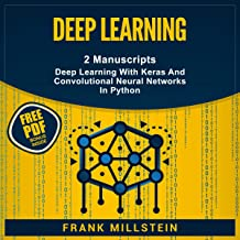 Deep Learning: 2 Manuscripts, Deep Learning With Keras and Convolutional Neural Networks In Python