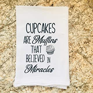 The Crafting House Funny Dish Cloth/Kitchen Towel/Tea Towell - Cupcakes are Muffins That Believed in Miracles. - Flour Sack 100% Unbleached Cotton 28 x 29 inches