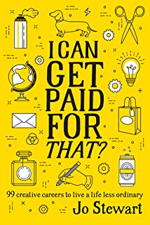 I Can Get Paid for That?: 99 creative careers to live a lifeless ordinary
