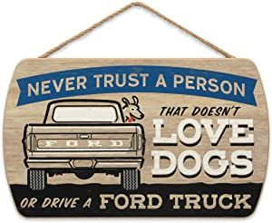 Open Road Brands Ford Truck Hanging Sign - Never Trust a Person That Doesn't Love Dogs Or Drive a Ford Truck - Funny Ford Truck Wall Decor for Man Cave or Garage