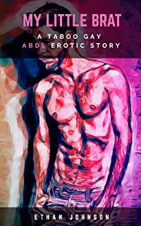 My Little Brat: A Taboo ABDL Gay Erotic Short Story (Diaper Dreams Book 2)