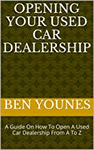 Opening Your Used Car Dealership: A Guide On How To Open A Used Car Dealership From A To Z