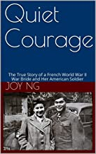 Quiet Courage: The True Story of a French World War II War Bride and Her American Soldier