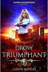 Drow Triumphant: An Urban Fantasy Action Adventure (Alison Brownstone Book 15) Kindle Edition