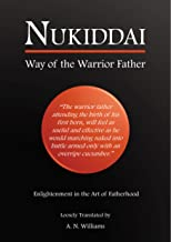 Nukiddai: Way of the Warrior Father: Enlightenment in the Art of Fatherhood. Loosely Translated by A. N. Williams. (English Edition)