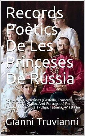 Records Poètics De Les Princeses De Rússia: Poemes En 6 idiomes (Castellà, Frances, Italià, Català, Gallec And Portugues) Per Les Princeses De Rússia (Olga, Tatiana, Anastasia I Maria)