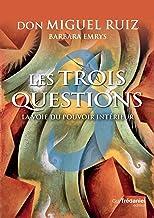 Les trois questions: La voie du pouvoir intérieur (French Edition)