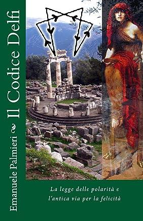 Il Codice Delfi: La legge delle polarità e lantica via per la felicità