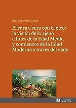 El cara a cara con el otro: la visión de lo ajeno a fines de la Edad Media y comienzos de la Edad Moderna a través del viaje