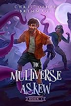 The Multiverse Askew (The Multiverse Askew Trilogy Book 1)