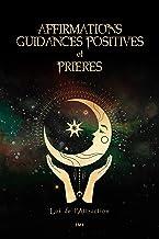 Affirmations, guidances positives et prières: Augmentez votre fréquence de vibration pour utiliser la Loi de l'attraction...