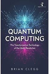 Quantum Computing: The Transformative Technology of the Qubit Revolution Kindle Edition