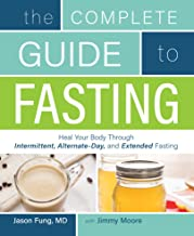 The Complete Guide to Fasting: Heal Your Body Through Intermittent, Alternate-Day, and Extended