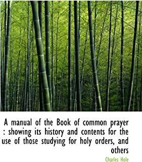 A manual of the Book of common prayer : showing its history and contents for the use of those studyi