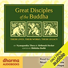 Great Disciples of the Buddha: Their Lives, Their Works, Their Legacies