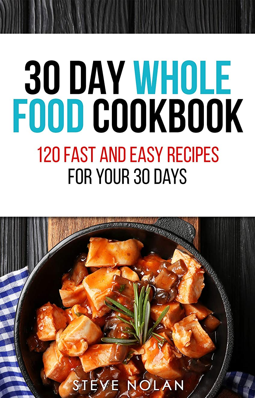30 DAY WHOLE FOOD COOKBOOK: 120 Fast and Easy Recipes for Your 30 Days (English Edition)