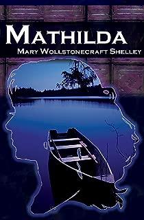 Mathilda: Mary Shelley's Classic Novella Following Frankenstein, Aka Matilda