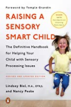 Raising a Sensory Smart Child: The Definitive Handbook for Helping Your Child with Sensory Processing Issues: The Definitive Handbook for Helping Your ... Issues, Revised and Updated Edition