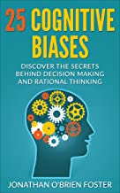 The 25 Cognitive Biases:Discover The Secrets Behind Decision Making And Rational Thinking (Psychology,Rational Thinking,Life Hack,Brain Training)