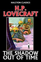 The Shadow Out of Time by H. P. Lovecraft (Halcyon Classics)
