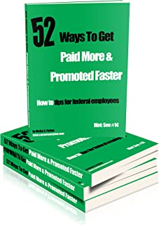 52 Ways To Get Paid More & Promoted Faster: How-To Tips For Federal Employees