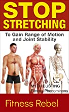 Stop Stretching: To Gain Range Of Motion And Joint Stability (Realities Of Exercise Book 1)