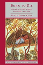 Born to Die: Disease and New World Conquest, 1492-1650 (New Approaches to the Americas)