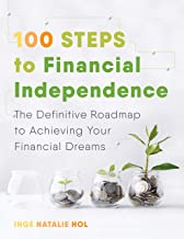 100 Steps to Financial Independence: The Definitive Roadmap to Achieving Your Financial Dreams