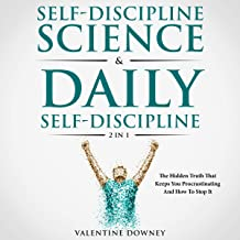 Self-Discipline Science and Daily Self-Discipline 2 in 1: The Hidden Truth That Keeps You Procrastinating and How to Stop It