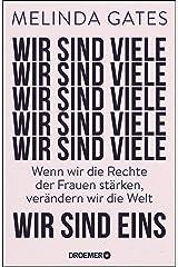 Wir sind viele, wir sind eins: Wenn wir die Rechte der Frauen stärken, verändern wir die Welt (German Edition) Kindle Edition