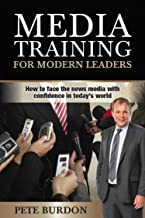 Media Training for Modern Leaders: How to Face News Media with Confidence in Today's World