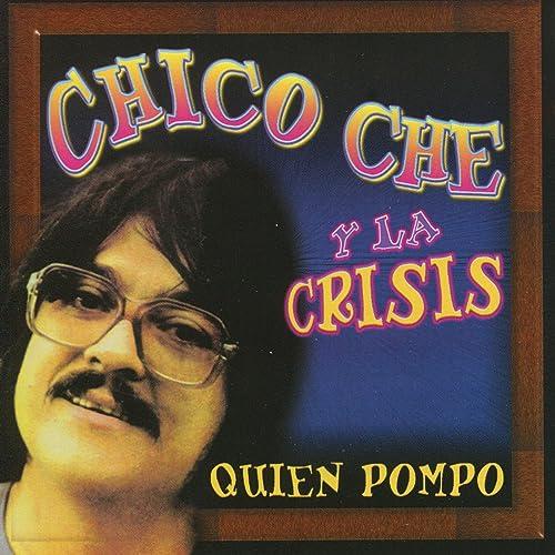 Quien Pompo de Chico Che y La Crisis, Chico Che en Amazon