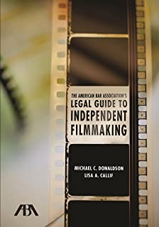 The American Bar Association's Legal Guide to Independent Filmmaking: Contracts, Copyright, and Everything Else You Need t...