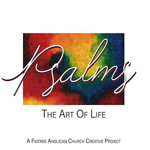 Figtree Anglican Church - Psalms - The Art of Life 2019