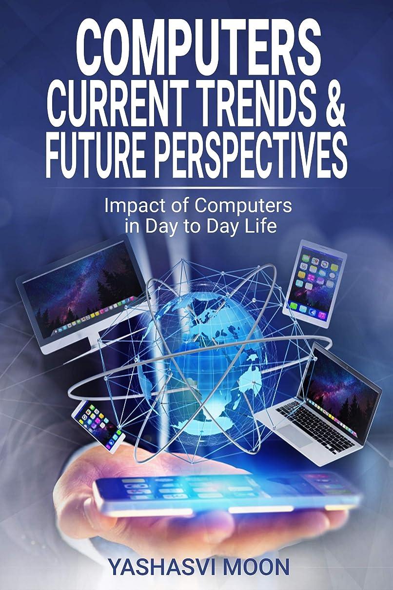 誇張段階成功するComputers - Current Trends & future perspectives: Impact of Computers in Day to Day life (English Edition)