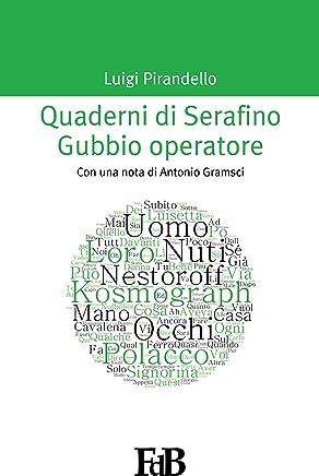 Quaderni di Serafino Gubbio operatore (con Annotazioni): Con una nota di Antonio Gramsci (P-mondi. Luigi Pirandello Vol. 4)