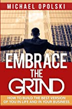 Embrace The Grind: Building the best version of you in life & business