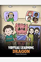 Virtual Learning Dragon: A Story About Distance Learning to Help Kids Learn Online. (My Dragon Books Book 39) Kindle Edition