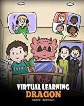 Virtual Learning Dragon: A Story About Distance Learning to Help Kids Learn Online. (My Dragon Books Book 39)