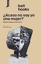 ¿Acaso no soy yo una mujer?: Mujeres negras y feminismo (El origen del mundo nº 8) (Spanish Edition)