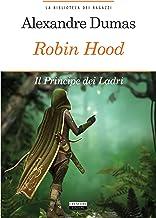 Robin Hood. Principe dei ladri: Ediz. integrale (La biblioteca dei ragazzi Vol. 19) (Italian Edition)